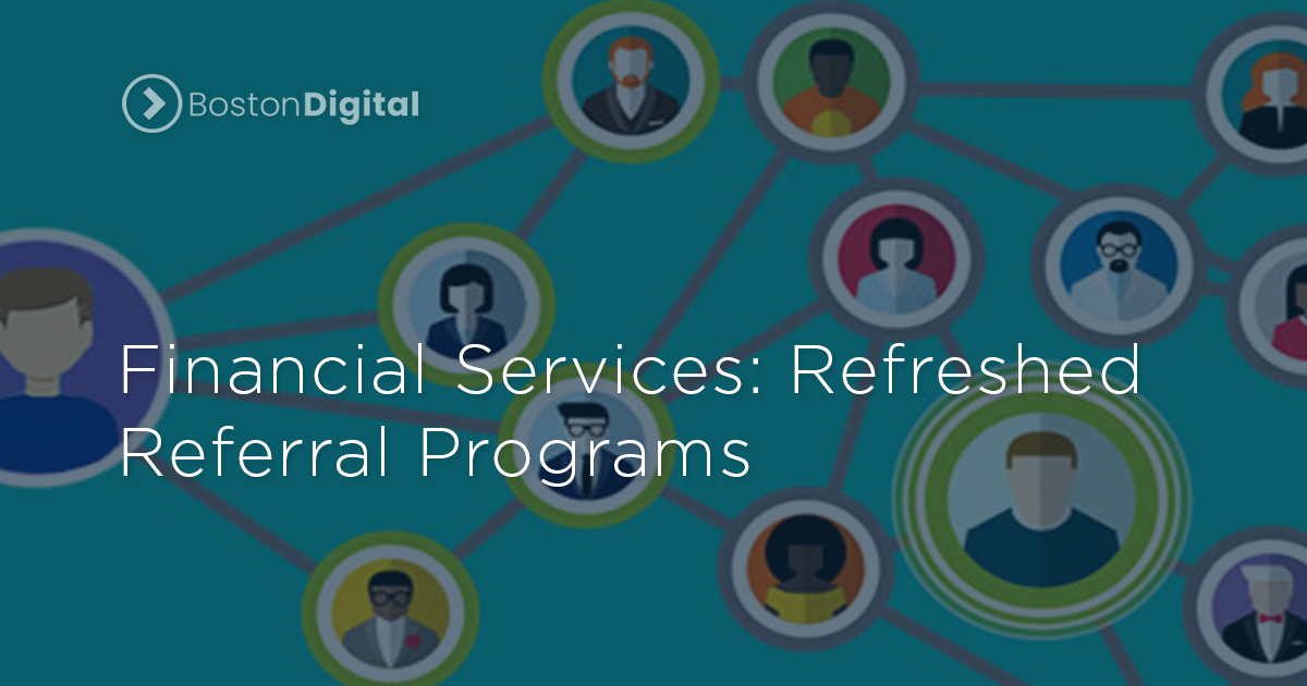 Financial Services: Refreshed Referral Programs | Boston Digital